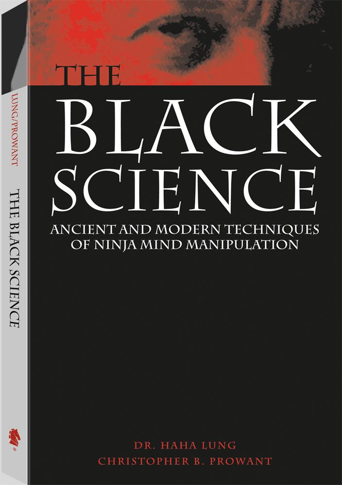 The Black Science: Ancient And Modern Techniques Of Ninja Mind Manipulation By: Haha Lung