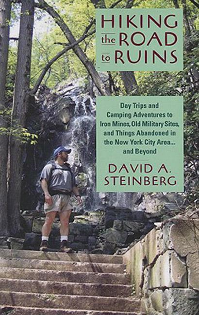 Hiking the Road to Ruins: Day Trips and Camping Adventures to Iron Mines, Old Military Sites, and Things Abandoned in the New York City Area ... and B