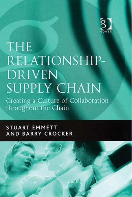 Relationship-Driven Supply Chain, The: Creating a Culture of Collaboration throughout the Chain