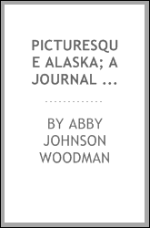 Picturesque Alaska; a journal of a tour among the mountains, seas and islands of the Northwest, from San Francisco to Sitka
