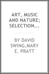 Art, music and nature; selections from the writings of David Swing..