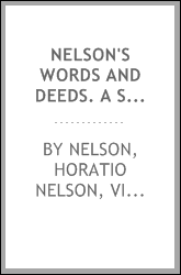Nelson's words and deeds. A selection from the dispatches and correspondence of Horatio Nelson