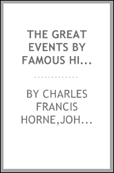 The Great events by famous historians : a comprehensive and readable account of the world's history, emphasizing the more important events, and presenting these as complete narratives in the master-words of the most eminent historians ... with thorou