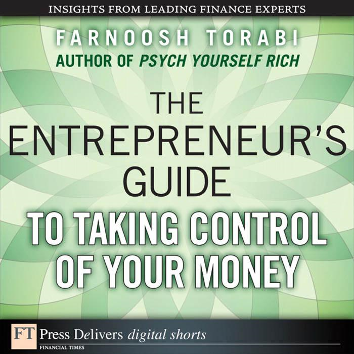 The Entrepreneur's Guide to Taking Control of Your Money By: Farnoosh Torabi