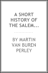 A Short History of the Salem Village Witchcraft Trials Illustrated by a Verbatim Report of the ...