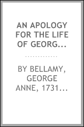 An apology for the life of George Anne Bellamy, late of Covent-Garden theatre