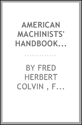 American Machinists' Handbook and Dictionary of Shop Terms: A Reference Book of Machine Shop and ...