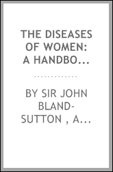 The Diseases of Women: A Handbook for Students and Practitioners