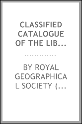 Classified catalogue of the library of the Royal Geographical Society to December, 1870