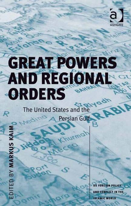 Great Powers and Regional Orders: The United States and the Persian Gulf US Foreign Policy and Conflict in the Islamic World Series