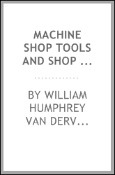 Machine Shop Tools and Shop Practice: A Book of Practical Instruction ...