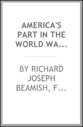 America's Part in the World War: A History of the Full Greatness of Our ...