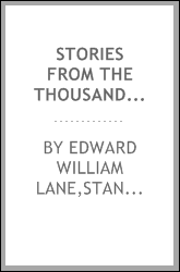 Stories from the Thousand and one nights (the Arabian nights' entertainments) Translated by Edward William Lane, rev. by Stanley Lane-Poole, with introd., notes and illus