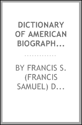 Dictionary of American biography, including men of the time; containing nearly ten thousand notices of persons of both sexes, of native and foreign birth, who have been remarkable, or prominently connected with the arts, sciences, literature, politic