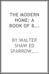 "The modern home; a book of British domestic architectvre for moderate incomes; a companion volvme to ""The British home of to-day"";"