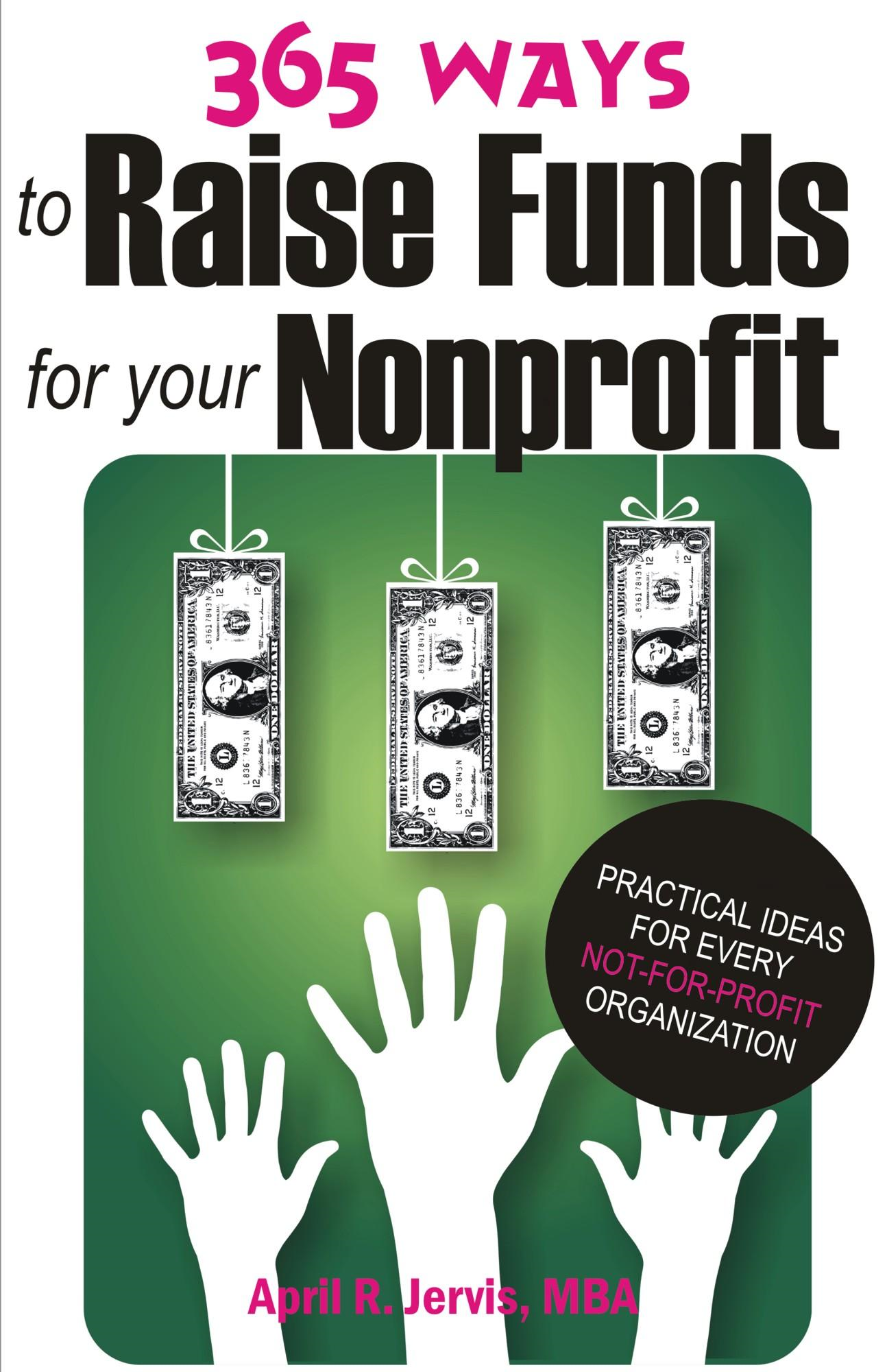 365 Ways to Raise Funds for Your Nonprofit: Practical Ideas for Every Not-For-Profit Organization