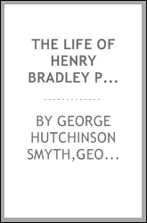 The life of Henry Bradley Plant : founder and president of the Plant system of railroads and steamships, and also of the Southern express company