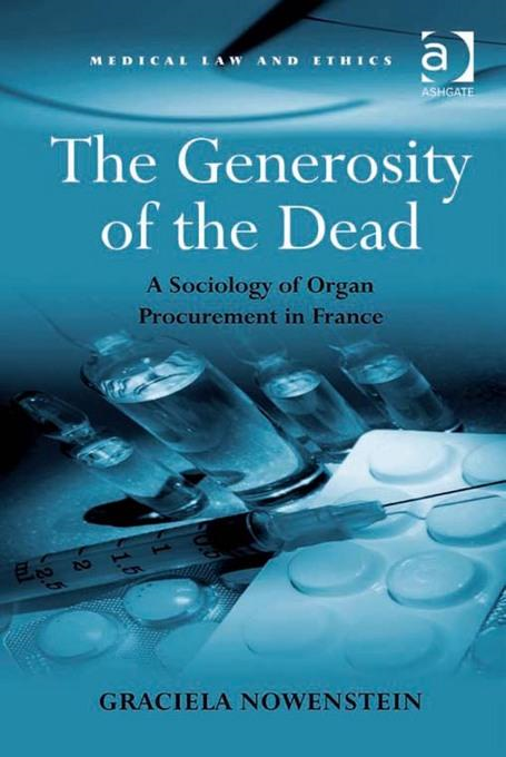 The Generosity of the Dead: A Sociology of Organ Procurement in France By: Graciela Nowenstein