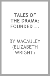 Tales of the Drama: Founded on the Tragedies of Shakespeare, Massinger, Shirley, Rowe, Murphy ...