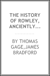 The history of Rowley, anciently including Bradford, Boxford, and Georgetown, from the year 1639 to the present time
