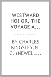 Westward ho! or, The voyage and adventures of Sir Amyas Leigh, knight, of Burrough, in the county of Devon, in the reign of Her Most Glorious Majesty Queen Elizabeth