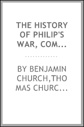 The history of Philip's war, commonly called the great Indian war, of 1675 and 1676. Also, of the French and Indian wars at the eastward, in 1689, 1690, 1692, 1696, and 1704