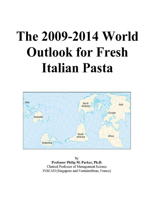 download The 2009-2014 World Outlook for Fresh Italian Pasta book