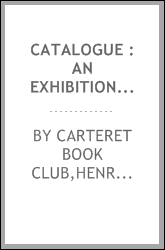 Catalogue : an exhibition of the evolution of the art of the book, and in praise of printing, held at the Free Public Library of the city of Newark, New Jersey, from Monday, April the twelfth, to Saturday, May the first, Nineteen hundred and twenty