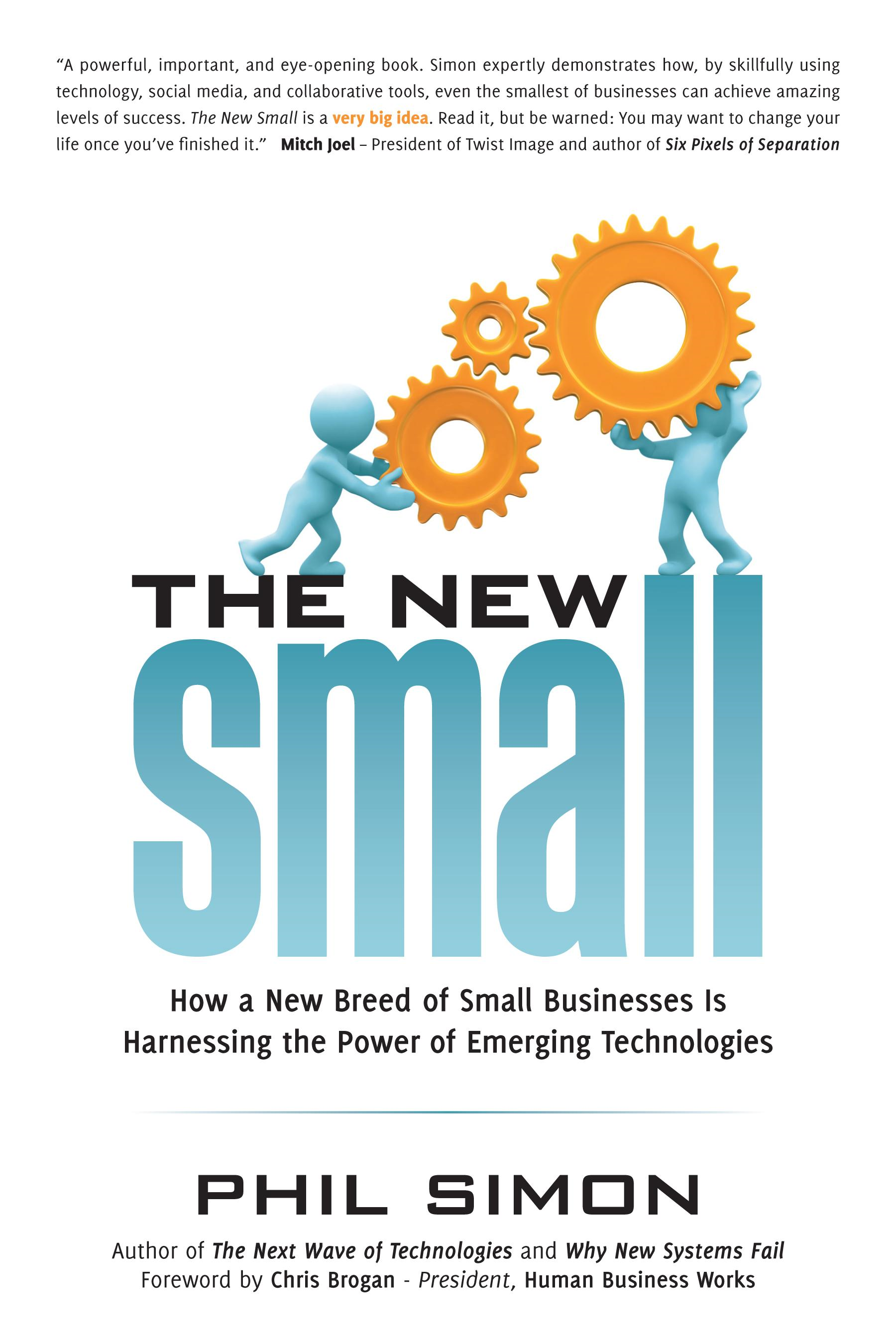 The New Small: How a New Breed of Small Businesses Is Harnessing the Power of Emerging Technologies By: Phil Simon