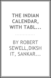 The Indian calendar, with tables for tor the conversion of Hindu and Muhammadan into A.D. dates, and vice versâ