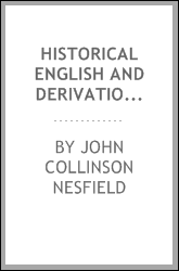 Historical English and Derivation: By J.C. Nesfield, ..