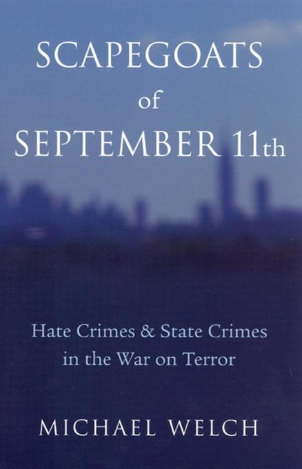 Scapegoats of September 11th: Hate Crimes and State Crimes in the War on Terror