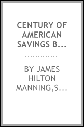 Century of American savings banks, pub. under the auspices of the Savings banks association of the state of New York in commemoration of the centenary of savings banks in America ..