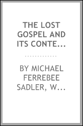The lost Gospel and its contents; or, The author of 'Supernatural religion' [W.R. Cassels ...