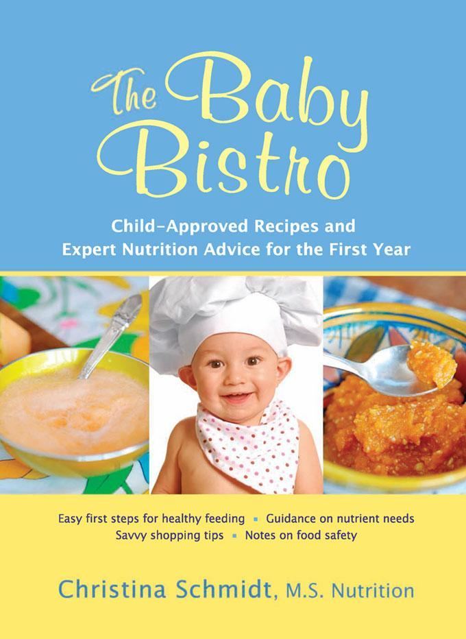 The Baby Bistro: Child-Approved Recipes and Expert Nutrition Advice for the First Year