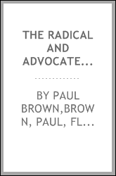 The radical and advocate of equality : [microform] : presenting a series of expostulatory animadversions on the present state of practical politics and morals ; with a view to an access of improvement. Addressed to the people of the United States