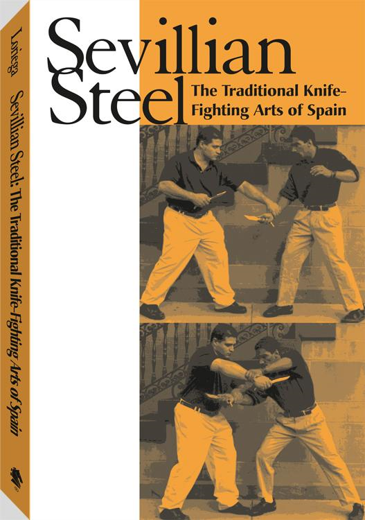 Sevillian Steel: The Traditional Knife-Fighting Arts Of Spain By: James Loriega