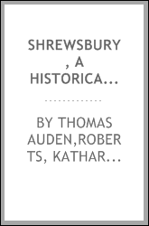 Shrewsbury, a historical and topographical account of the town