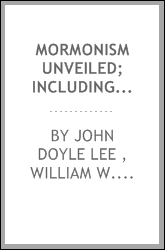 Mormonism Unveiled; Including the Remarkable Life and Confessions of the Late Mormon Bishop,