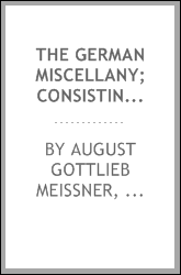 The German Miscellany; Consisting of Dramas, Dialogues, Tales, and Novels ...