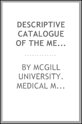 Descriptive catalogue of the Medical Museum of McGill University, arranged on a modified decimal system of museum classification