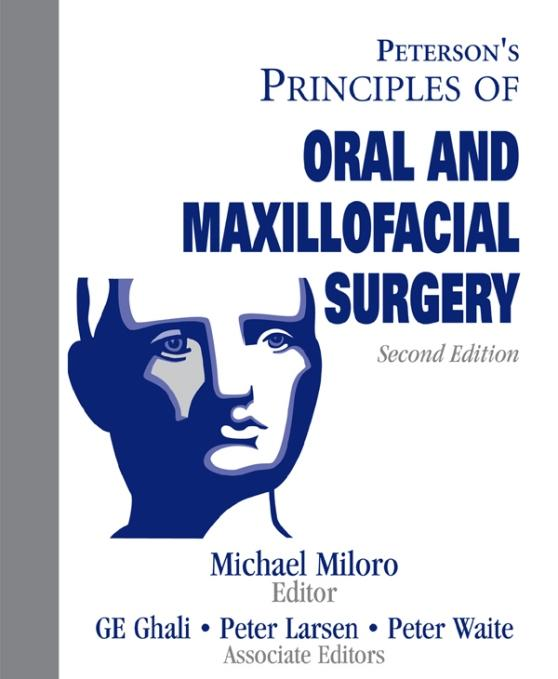 Peterson's Principles of Oral & Maxillofacial Surgery By: Michael Miloro