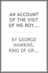 An Account of the Visit of His Royal Highness the Prince Regent and Their ...