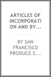 Articles of Incorporation and By-laws of the San Francisco Produce Exchange ...