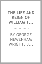 The life and reign of William the fourth, by G.N. Wright and J. Watkins