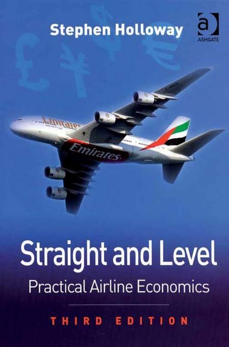 Straight and Level: Practical Airline Economics By: Stephen Holloway