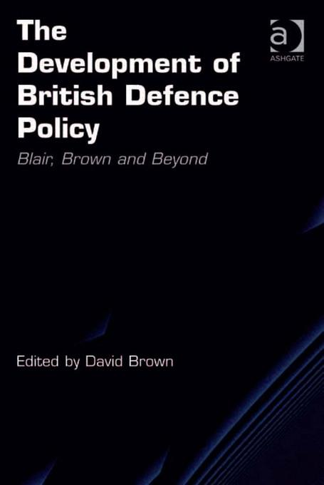 The Development of British Defence Policy: Blair, Brown and Beyond