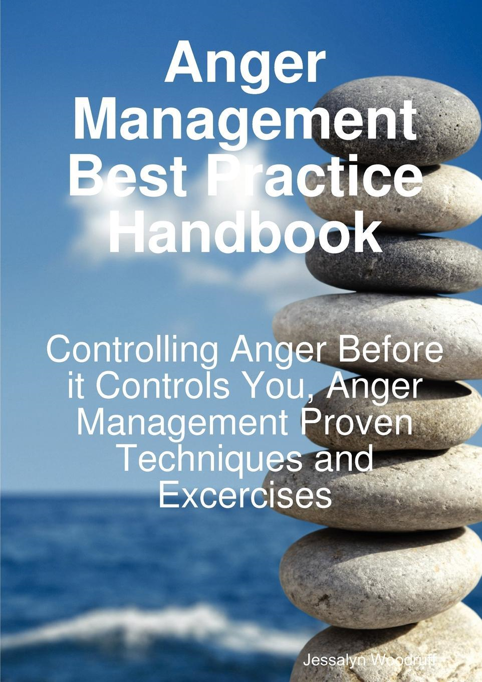 Anger Management Best Practice Handbook: Controlling Anger Before it Controls You - Anger Management Proven Techniques and Exercises