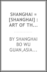 Shanghai = [Shanghai] : art of the city