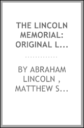 The Lincoln Memorial: Original Life Pictures, with Autographs, from the Hands and Hearts of ...